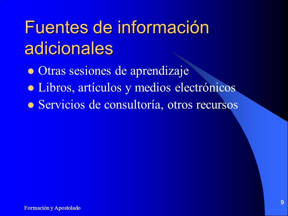 Formación y Apostolado 9 Fuentes de información adicionales Otras sesiones de aprendizaje Libros, artículos y medios electrónicos Servicios de consultoría, otros recursos