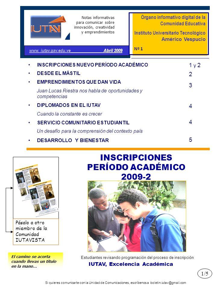 Si quieres comunicarte con la Unidad de Comunicaciones, escríbenos a boletin.iutav@gmail.com 2/5 DESDE EL MÁSTIL Innovar en las estrategias educativas y formativas a nivel de Educación Superior representa una misión de vida que profundiza en el quehacer de Venezuela ante los cambios continuos del entorno.