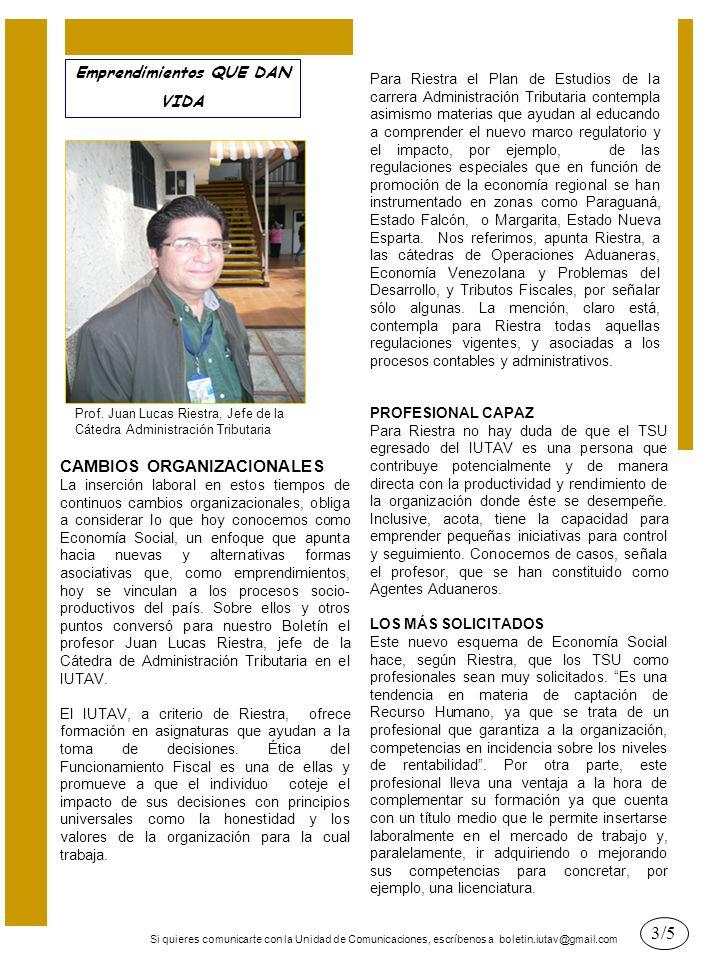 Si quieres comunicarte con la Unidad de Comunicaciones, escríbenos a boletin.iutav@gmail.com Emprendimientos QUE DAN VIDA Prof. Juan Lucas Riestra, Je