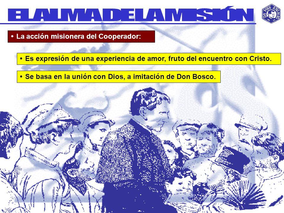 La acción misionera del Cooperador: Se basa en la unión con Dios, a imitación de Don Bosco. Es expresión de una experiencia de amor, fruto del encuent
