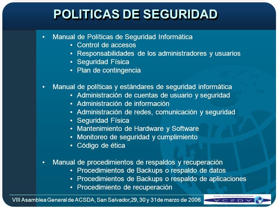 VIII Asamblea General de ACSDA, San Salvador,29, 30 y 31de marzo de 2006 POLITICAS DE SEGURIDAD Manual de Políticas de Seguridad Informática Control d