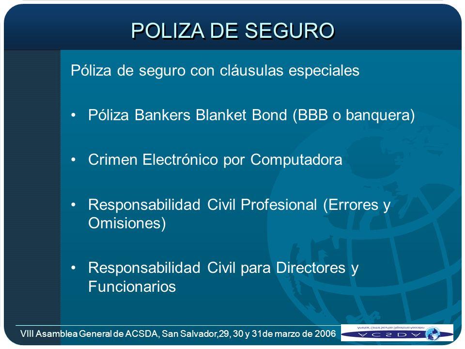 VIII Asamblea General de ACSDA, San Salvador,29, 30 y 31de marzo de 2006 POLIZA DE SEGURO Póliza de seguro con cláusulas especiales Póliza Bankers Bla