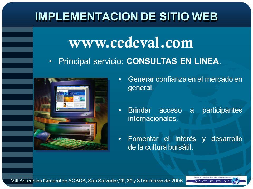 VIII Asamblea General de ACSDA, San Salvador,29, 30 y 31de marzo de 2006 IMPLEMENTACION DE SITIO WEB Principal servicio: CONSULTAS EN LINEA. Generar c