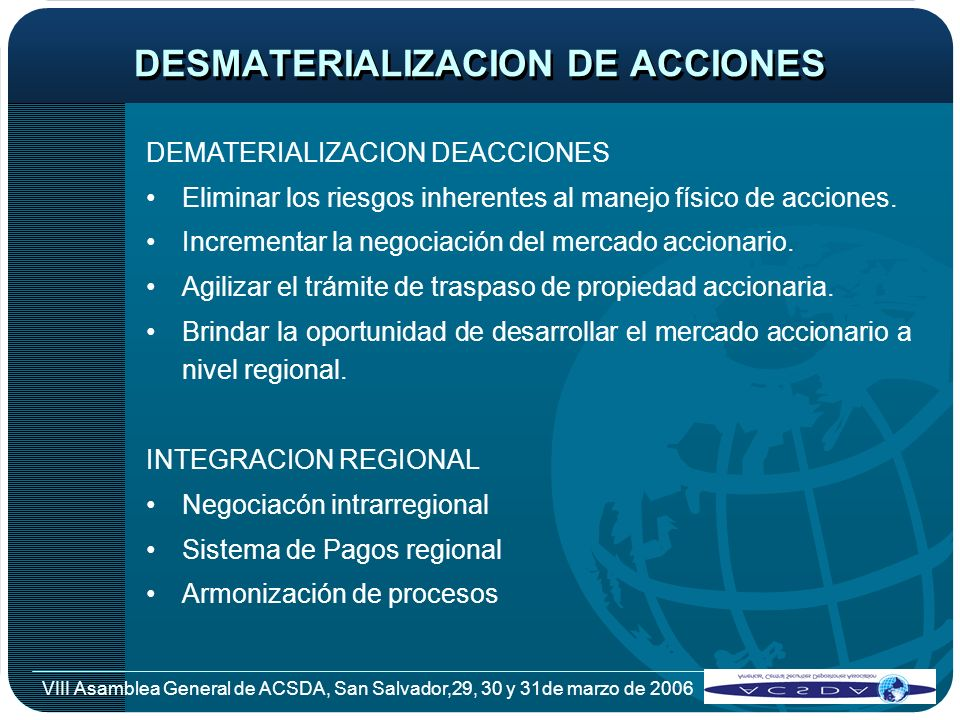 VIII Asamblea General de ACSDA, San Salvador,29, 30 y 31de marzo de 2006 DESMATERIALIZACION DE ACCIONES DEMATERIALIZACION DEACCIONES Eliminar los ries