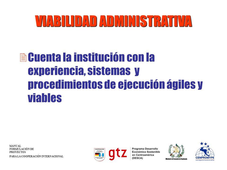VIABILIDAD ADMINISTRATIVA 2Cuenta la institución con la experiencia, sistemas y procedimientos de ejecución ágiles y viables MANUAL FORMULACIÓN DE PRO