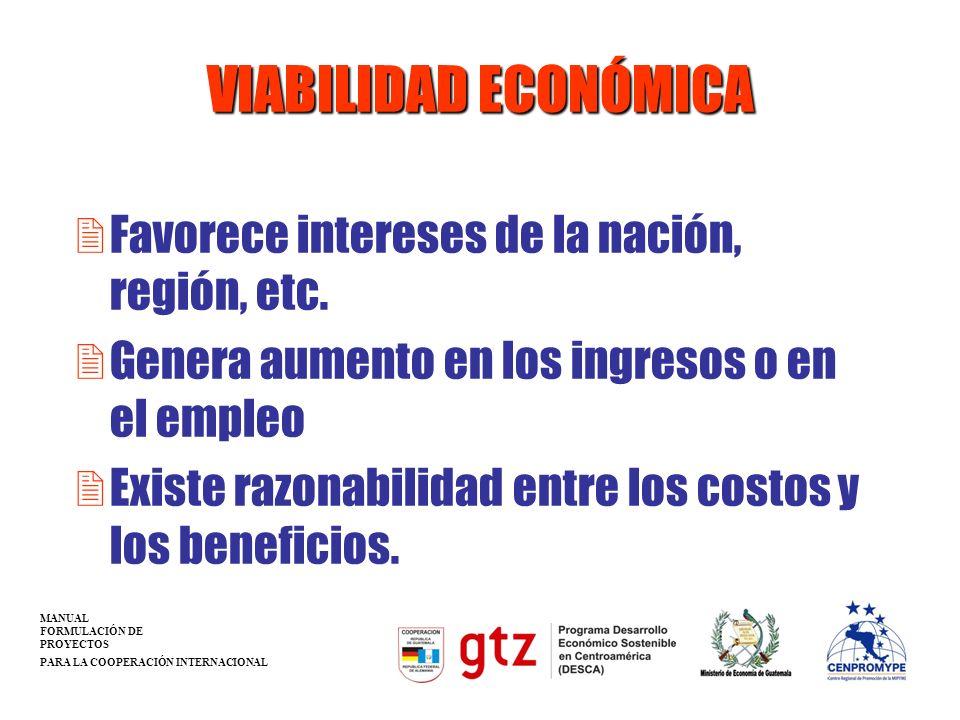 VIABILIDAD ECONÓMICA 2Favorece intereses de la nación, región, etc. 2Genera aumento en los ingresos o en el empleo 2Existe razonabilidad entre los cos