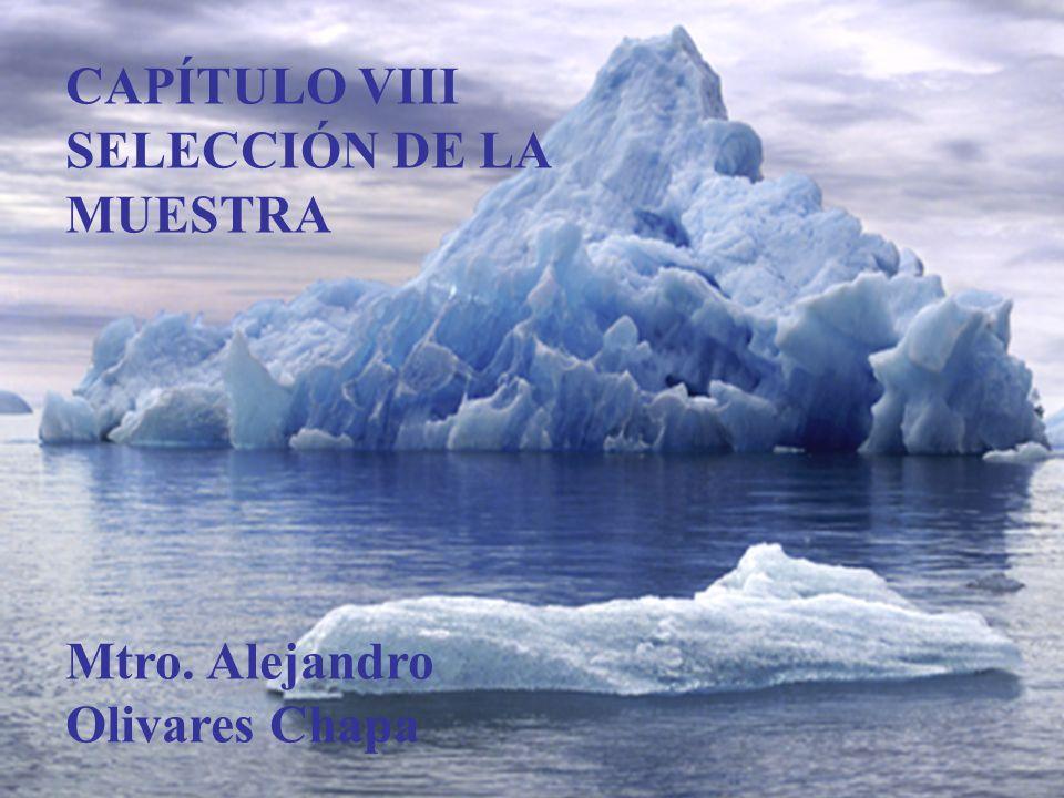 CAPÍTULO VIII SELECCIÓN DE LA MUESTRA Mtro. Alejandro Olivares Chapa