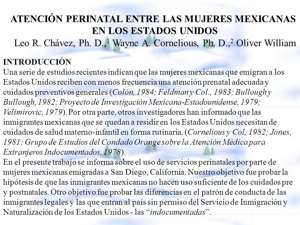 ATENCIÓN PERINATAL ENTRE LAS MUJERES MEXICANAS EN LOS ESTADOS UNIDOS Leo R. Chávez, Ph. D., 1 Wayne A. Cornelious, Ph. D., 2 Oliver William INTRODUCCI