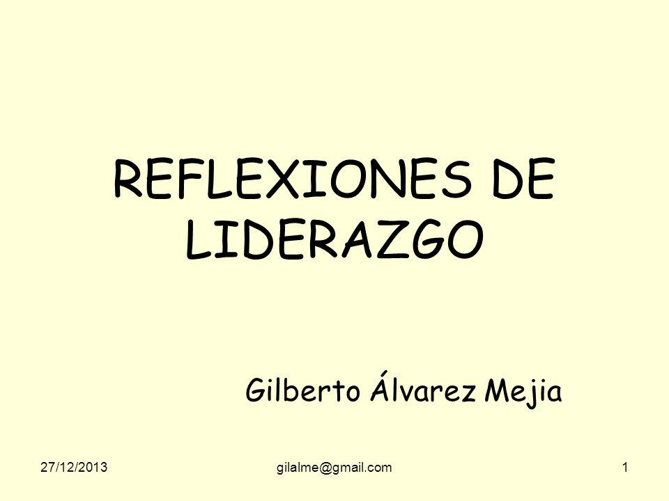 27/12/2013gilalme@gmail.com1 REFLEXIONES DE LIDERAZGO Gilberto Álvarez Mejia