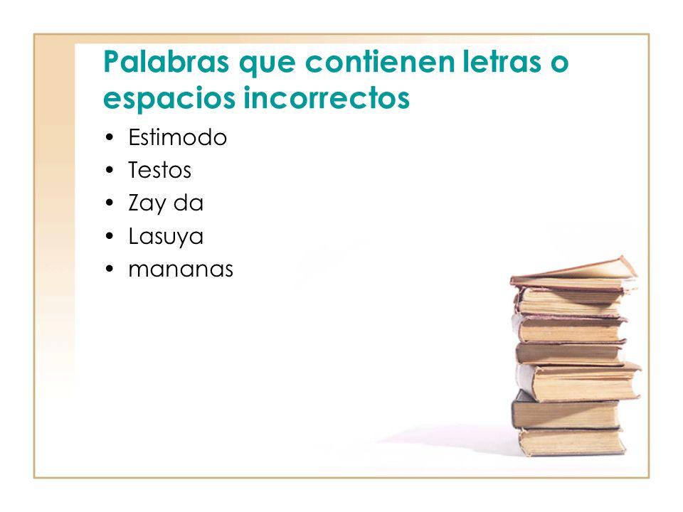 Palabras que contienen letras o espacios incorrectos Estimodo Testos Zay da Lasuya mananas