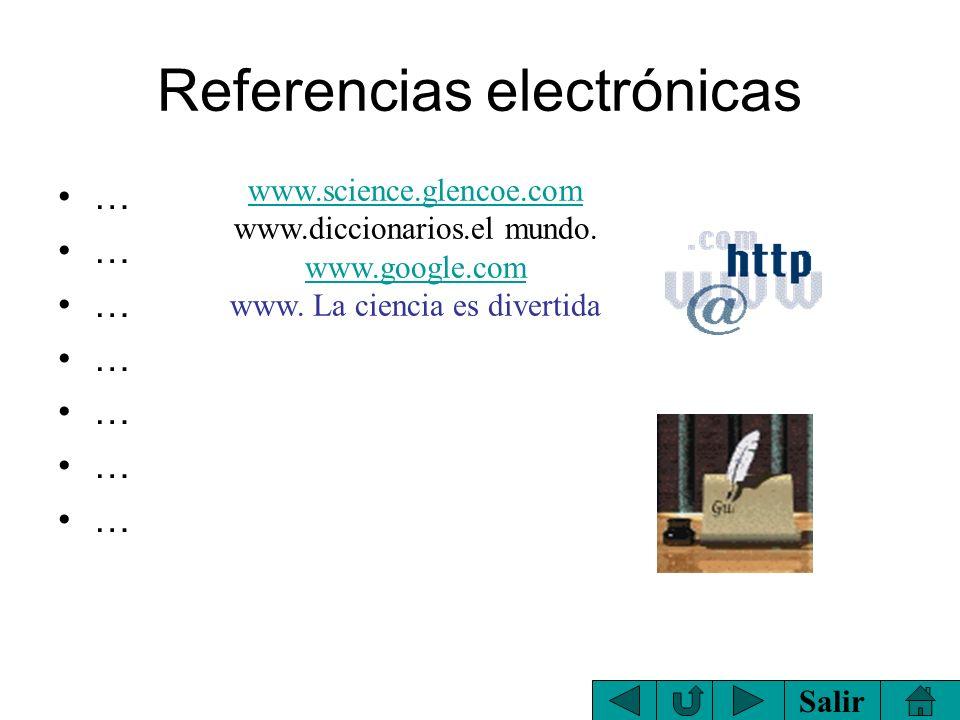 Salir Referencias …. Zitzewitz Paul W., Ph.D. (2004). Física Principios y Problemas. McGraw-Hill Interamericana.México.Pág.531-534..Gómez de Orengo Na