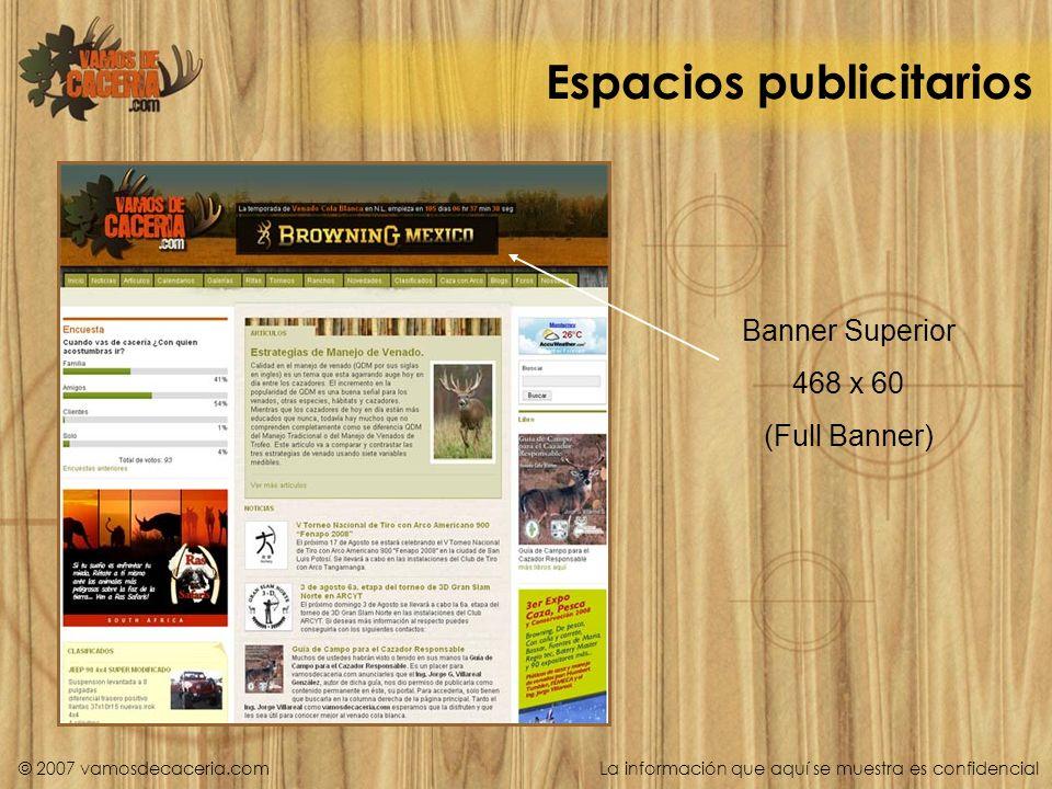 Espacios publicitarios Banner Superior 468 x 60 (Full Banner) © 2007 vamosdecaceria.com La información que aquí se muestra es confidencial