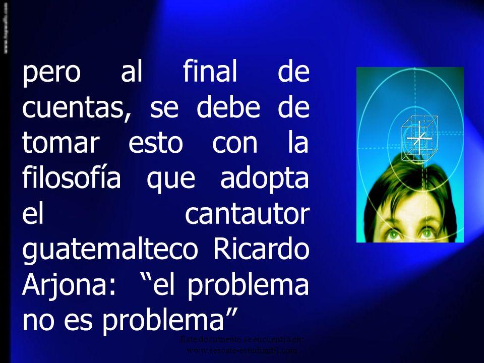 pero al final de cuentas, se debe de tomar esto con la filosofía que adopta el cantautor guatemalteco Ricardo Arjona: el problema no es problema Este
