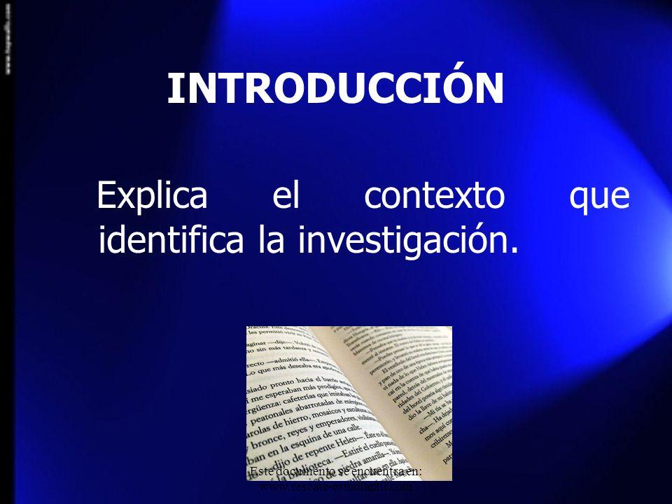 INTRODUCCIÓN Explica el contexto que identifica la investigación. Este documento se encuentra en: www.rescate-estudiantil.com