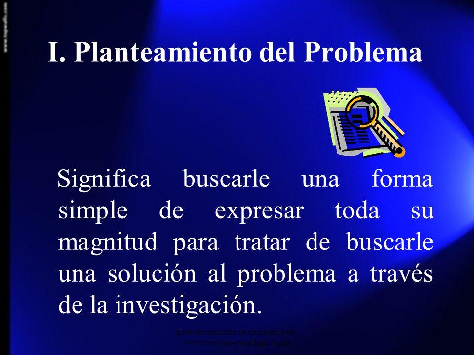 Significa buscarle una forma simple de expresar toda su magnitud para tratar de buscarle una solución al problema a través de la investigación. I. Pla