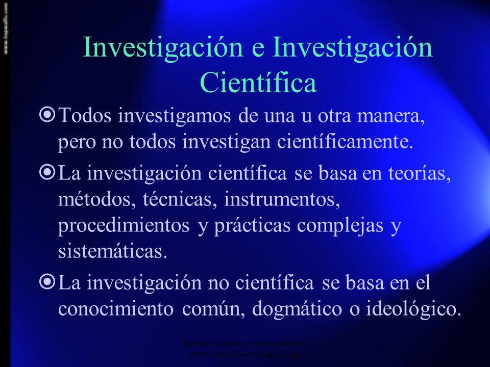 Investigación e Investigación Científica Todos investigamos de una u otra manera, pero no todos investigan científicamente. La investigación científic