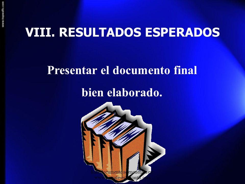 VIII. RESULTADOS ESPERADOS Presentar el documento final bien elaborado. Este documento se encuentra en: www.rescate-estudiantil.com
