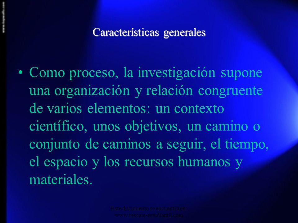 Características generales Como proceso, la investigación supone una organización y relación congruente de varios elementos: un contexto científico, un