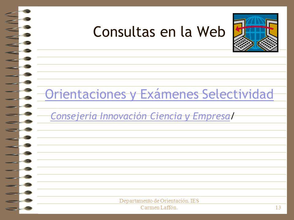 Departamento de Orientación. IES Carmen Laffón.13 Consultas en la Web Orientaciones y Exámenes Selectividad Consejería Innovación Ciencia y EmpresaCon