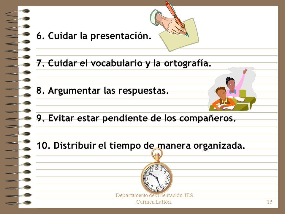 Departamento de Orientación. IES Carmen Laffón.15 6. Cuidar la presentación. 7. Cuidar el vocabulario y la ortografía. 8. Argumentar las respuestas. 9