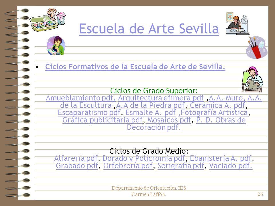 Departamento de Orientación. IES Carmen Laffón.26 Escuela de Arte Sevilla Ciclos Formativos de la Escuela de Arte de Sevilla. Ciclos de Grado Superior