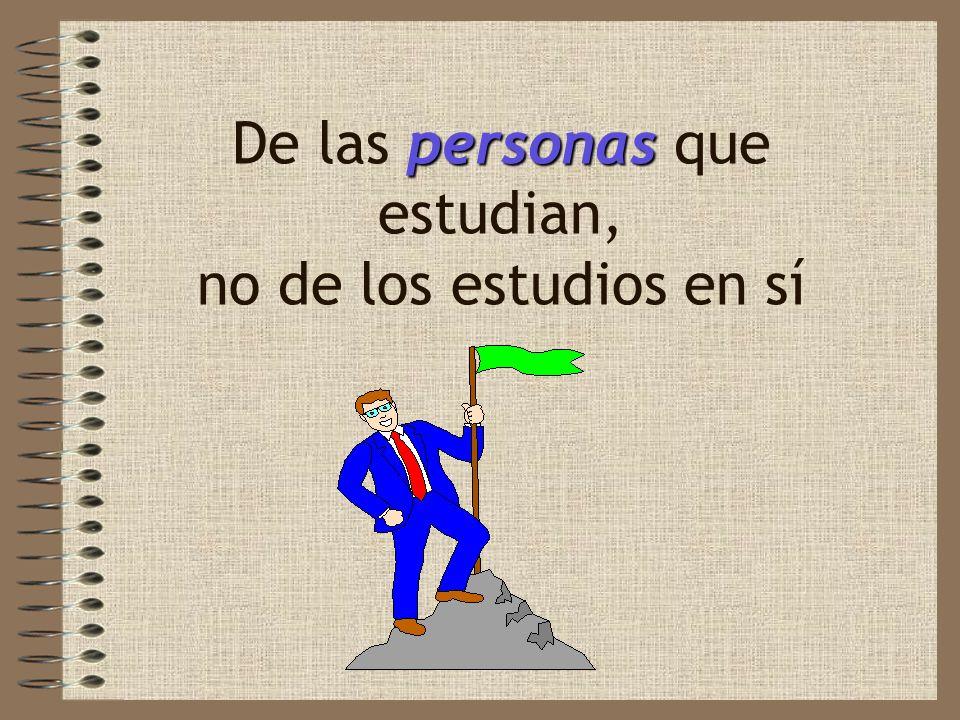 personas De las personas que estudian, no de los estudios en sí