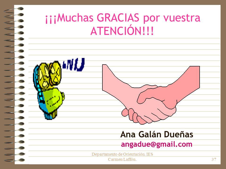 Departamento de Orientación. IES Carmen Laffón.37 ¡¡¡Muchas GRACIAS por vuestra ATENCIÓN!!! Ana Galán Dueñas angadue@gmail.com