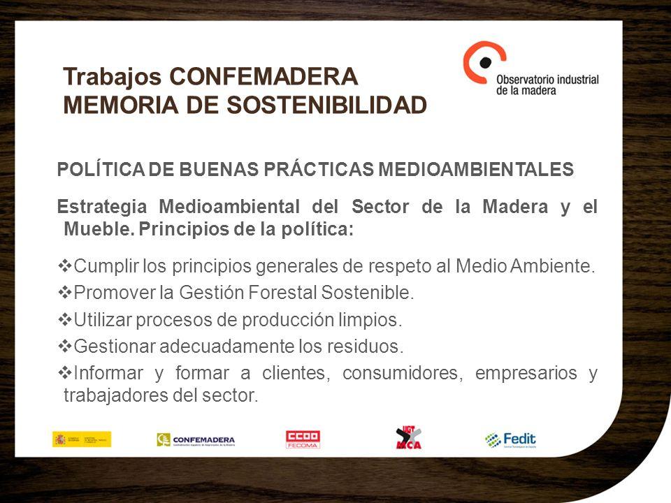 Trabajos CONFEMADERA MEMORIA DE SOSTENIBILIDAD POLÍTICA DE BUENAS PRÁCTICAS MEDIOAMBIENTALES Estrategia Medioambiental del Sector de la Madera y el Mueble.