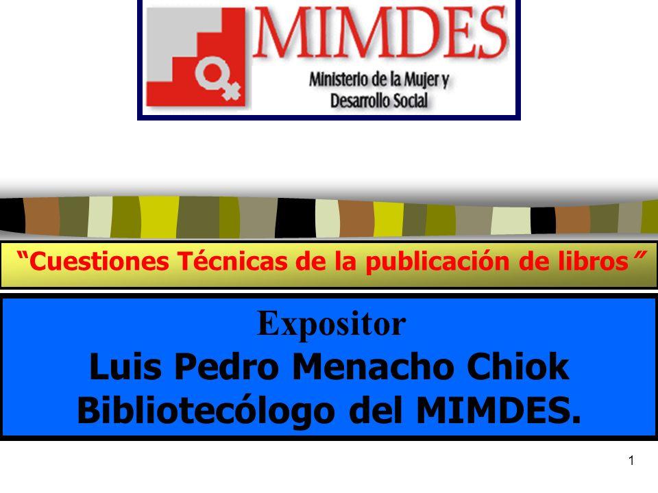 1 Cuestiones Técnicas de la publicación de libros Expositor Luis Pedro Menacho Chiok Bibliotecólogo del MIMDES.