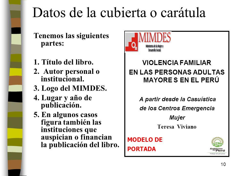 10 Datos de la cubierta o carátula Tenemos las siguientes partes: 1. Título del libro. 2. Autor personal o institucional. 3. Logo del MIMDES. 4. Lugar