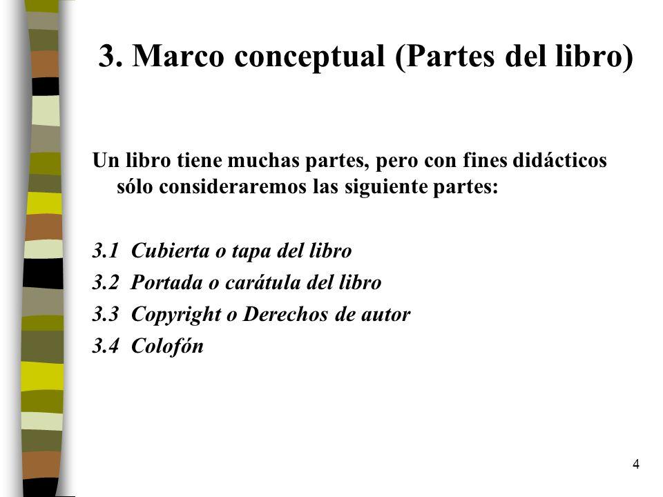 4 3. Marco conceptual (Partes del libro) Un libro tiene muchas partes, pero con fines didácticos sólo consideraremos las siguiente partes: 3.1 Cubiert