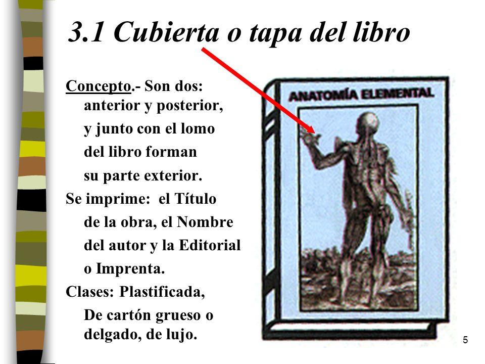 5 3.1 Cubierta o tapa del libro Concepto.- Son dos: anterior y posterior, y junto con el lomo del libro forman su parte exterior. Se imprime: el Títul