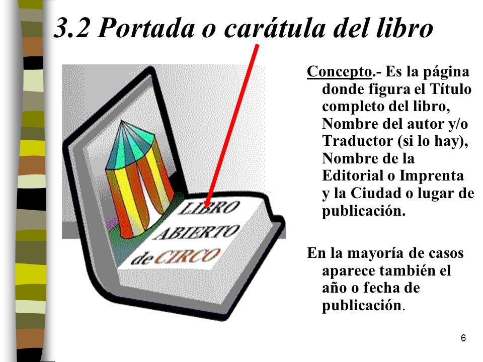 6 3.2 Portada o carátula del libro Concepto.- Es la página donde figura el Título completo del libro, Nombre del autor y/o Traductor (si lo hay), Nomb