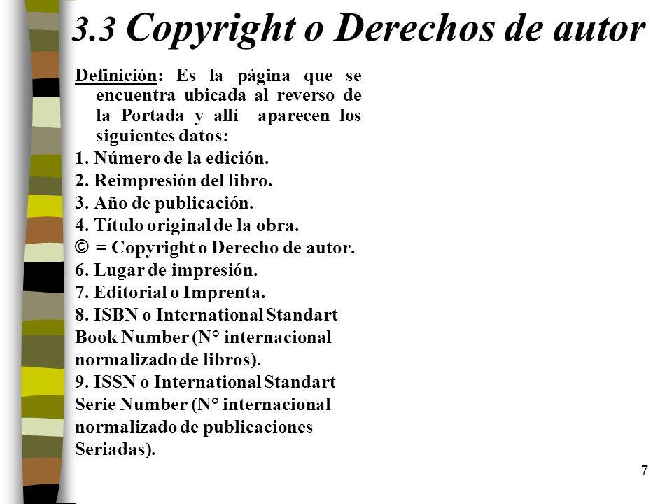 7 3.3 Copyright o Derechos de autor Definición: Es la página que se encuentra ubicada al reverso de la Portada y allí aparecen los siguientes datos: 1
