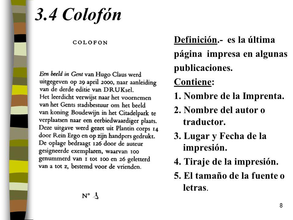 8 3.4 Colofón Definición.- es la última página impresa en algunas publicaciones. Contiene: 1. Nombre de la Imprenta. 2. Nombre del autor o traductor.