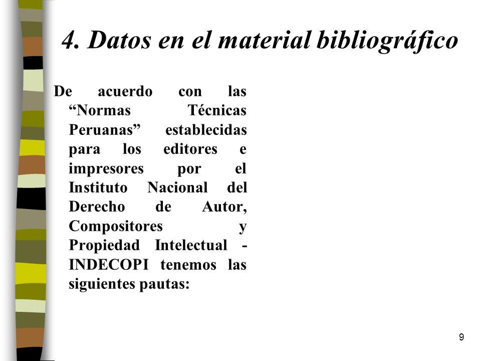 9 4. Datos en el material bibliográfico De acuerdo con las Normas Técnicas Peruanas establecidas para los editores e impresores por el Instituto Nacio