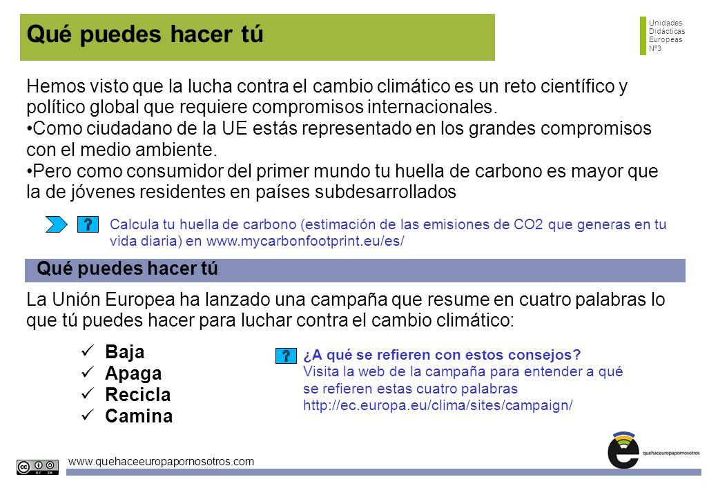 Unidades Didácticas Europeas Nº3 www.quehaceeuropapornosotros.com Qué puedes hacer tú La Unión Europea ha lanzado una campaña que resume en cuatro pal