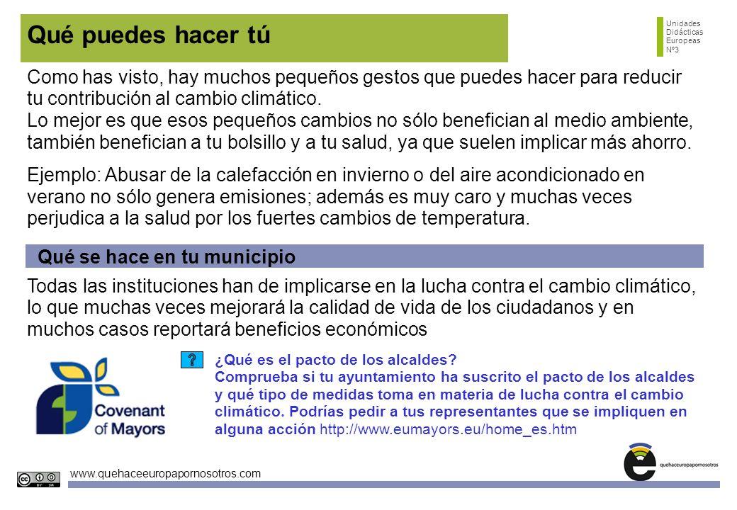 Unidades Didácticas Europeas Nº3 www.quehaceeuropapornosotros.com Qué puedes hacer tú Qué se hace en tu municipio Todas las instituciones han de impli