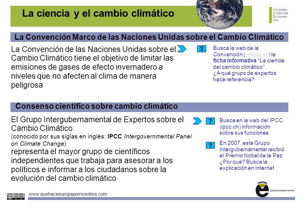 Unidades Didácticas Europeas Nº3 www.quehaceeuropapornosotros.com La ciencia y el cambio climático La Convención Marco de las Naciones Unidas sobre el