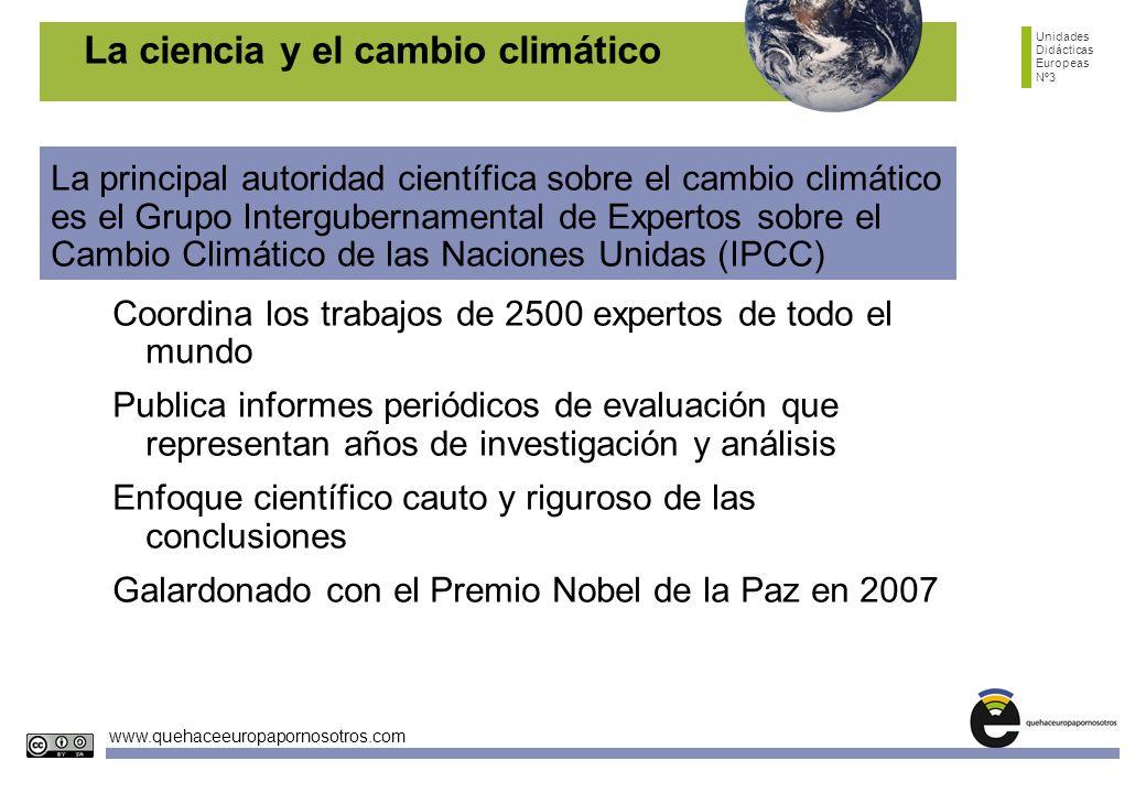 Unidades Didácticas Europeas Nº3 www.quehaceeuropapornosotros.com La ciencia y el cambio climático La principal autoridad científica sobre el cambio c
