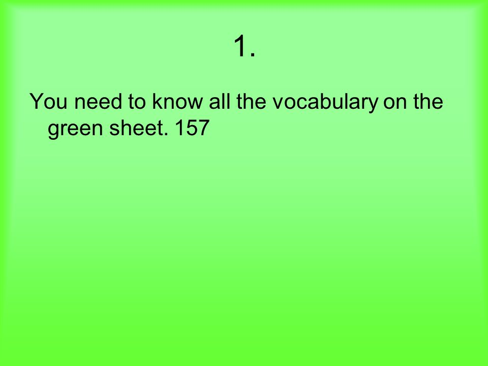 1. You need to know all the vocabulary on the green sheet. 157
