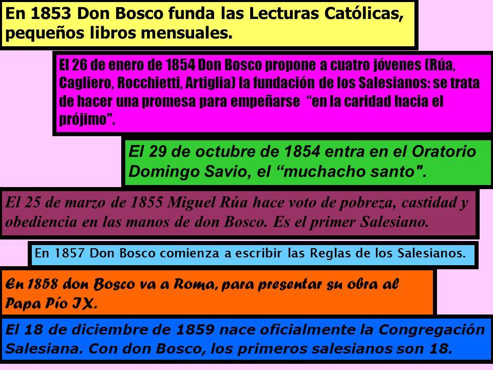En 1853 Don Bosco funda las Lecturas Católicas, pequeños libros mensuales. El 26 de enero de 1854 Don Bosco propone a cuatro jóvenes (Rúa, Cagliero, R