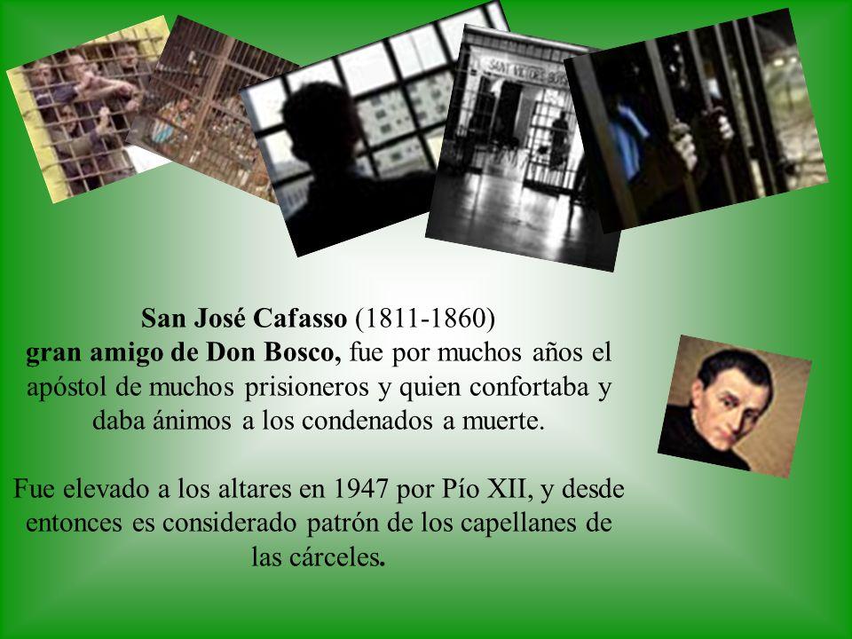 San José Cafasso (1811-1860) gran amigo de Don Bosco, fue por muchos años el apóstol de muchos prisioneros y quien confortaba y daba ánimos a los cond