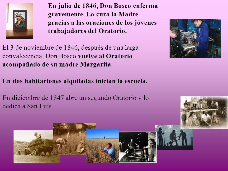 En julio de 1846, Don Bosco enferma gravemente. Lo cura la Madre gracias a las oraciones de los jóvenes trabajadores del Oratorio. El 3 de noviembre d