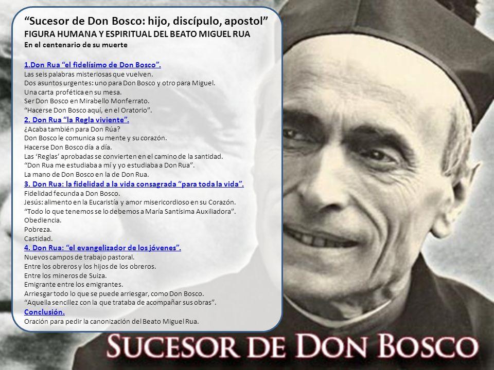 Sucesor de Don Bosco: hijo, discípulo, apostol FIGURA HUMANA Y ESPIRITUAL DEL BEATO MIGUEL RUA En el centenario de su muerte 1.Don Rua el fidelísimo d