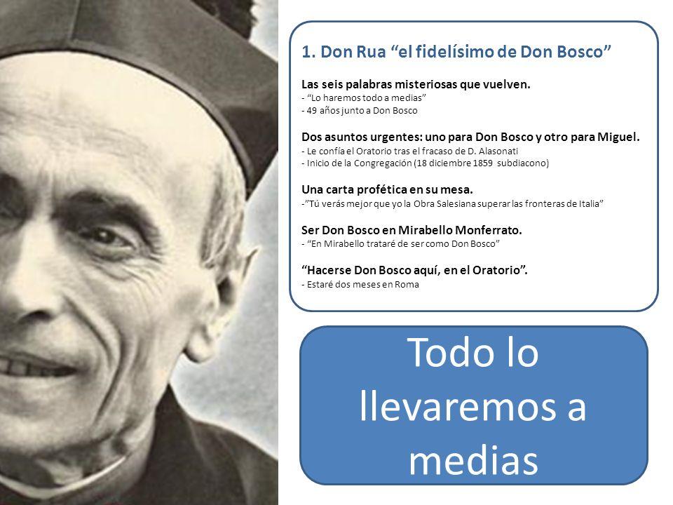 1. Don Rua el fidelísimo de Don Bosco Las seis palabras misteriosas que vuelven. - Lo haremos todo a medias - 49 años junto a Don Bosco Dos asuntos ur