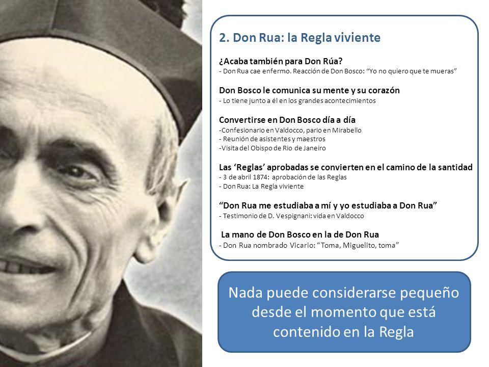 2. Don Rua: la Regla viviente ¿Acaba también para Don Rúa? - Don Rua cae enfermo. Reacción de Don Bosco: Yo no quiero que te mueras Don Bosco le comun