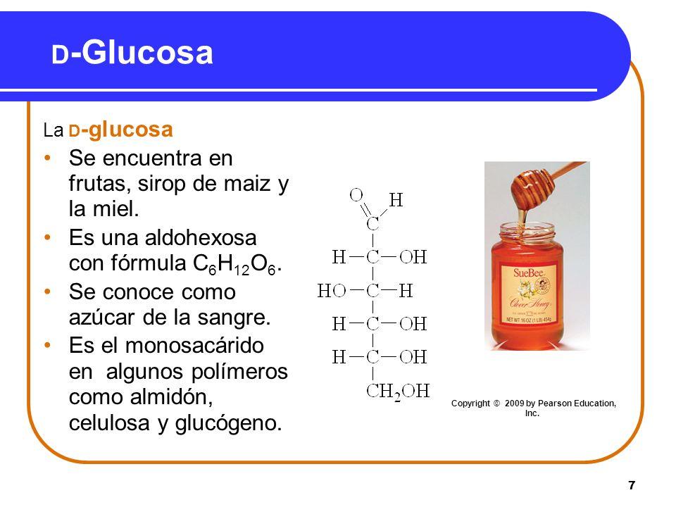 7 D -Glucosa La D -glucosa Se encuentra en frutas, sirop de maiz y la miel. Es una aldohexosa con fórmula C 6 H 12 O 6. Se conoce como azúcar de la sa