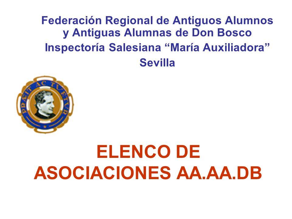 ELENCO DE ASOCIACIONES AA.AA.DB Federación Regional de Antiguos Alumnos y Antiguas Alumnas de Don Bosco Inspectoría Salesiana María Auxiliadora Sevill