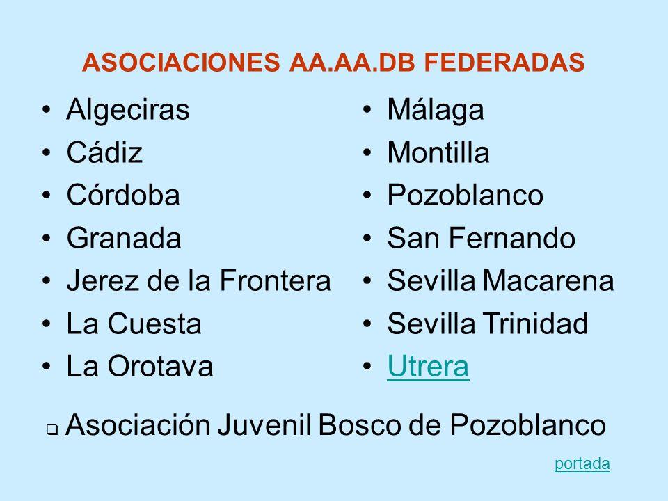 ASOCIACIONES AA.AA.DB FEDERADAS Algeciras Cádiz Córdoba Granada Jerez de la Frontera La Cuesta La Orotava Málaga Montilla Pozoblanco San Fernando Sevi